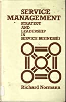 Service Management: Strategy and Leadership in the Service Business