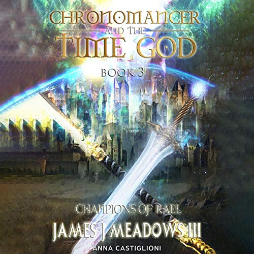 Chronomancer and the Time God, Book 3: The Champions of Rael Audiobook By James Meadows cover art