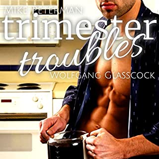 Trimester Troubles: A Gay MM Mpreg Werewolf Shifter Romance                   By:                                                                                                                                 Wolfgang Glasscock                               Narrated by:                                                                                                                                 Mike Peterman                      Length: 5 hrs and 25 mins     5 ratings     Overall 3.4
