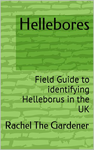 Hellebores: Field Guide to identifying Helleborus in the UK (English Edition)