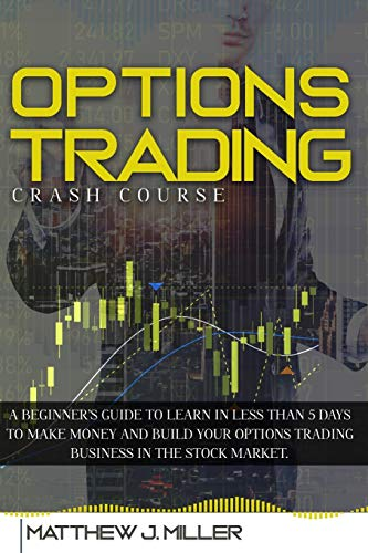 512qednkesL - Options Trading Crash Course: A beginner's guide to learn in less than 5 days to make money and build your options trading business in the stock market