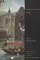Medieval Towns: A Reader (Readings in Medieval Civilzations and Cultures)