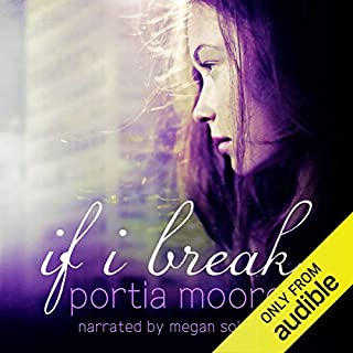 If I Break                   By:                                                                                                                                 Portia Moore                               Narrated by:                                                                                                                                 Megan Solesski                      Length: 11 hrs and 14 mins     112 ratings     Overall 4.3