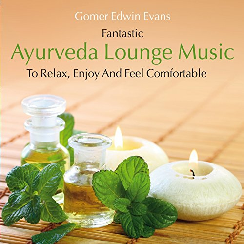 Ayurveda Lounge Music: To Relax, Enjoy and Feel Comfortable