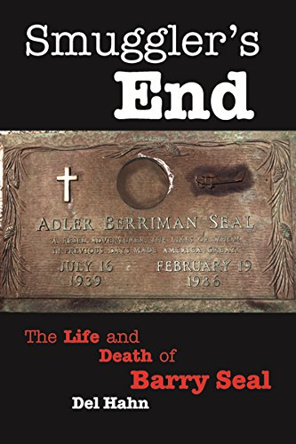 SMUGGLER\'S END: The Life and Death of Barry Seal (English Edition)