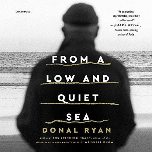 From a Low and Quiet Sea                   Written by:                                                                                                                                 Donal Ryan                               Narrated by:                                                                                                                                 Alana Kerr Collins,                                                                                        Gerard Doyle,                                                                                        Alan Smyth,                   and others                 Length: 5 hrs and 42 mins     1 rating     Overall 5.0