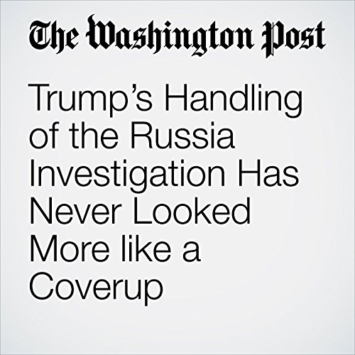 Trump's Handling of the Russia Investigation Has Never Looked More like a Coverup audiobook cover art