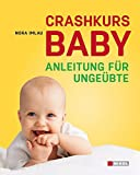 Crashkurs Baby: Anleitung für ungeübte......garantiert ohne Schnickschnack