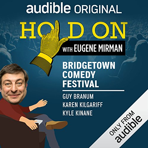 Ep. 4: Bridgetown Comedy Festival: Guy Branum, Karen Kilgariff, and Kyle Kinane (Hold On with Eugene Mirman) audiobook cover art