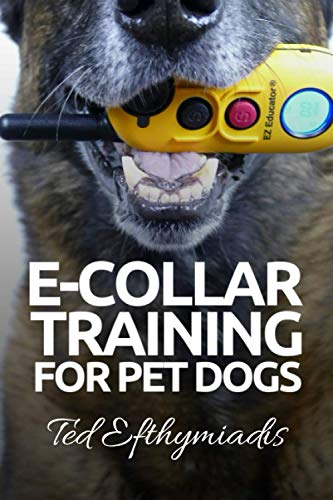 E-COLLAR TRAINING for Pet Dogs: The only resource you'll need to train your dog with the aid of an electric training collar (Dog Training for Pet Dogs, Band 2)