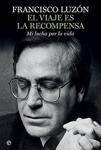 El viaje es la recompensa (Biografías y memorias) eBook: Luzón ...