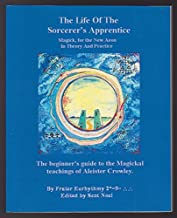 The Life Of The Sorcerer's Apprentice : Magick for the New Aeon In Theory And Practice (The beginner's guide to the Magical teachings of Aleister Crowley) With CD-ROM Interactive Workbook #37/666