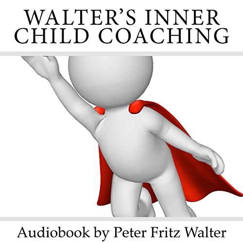 Walter's Inner Child Coaching: A Guide for Your Inner Journey audiobook cover art