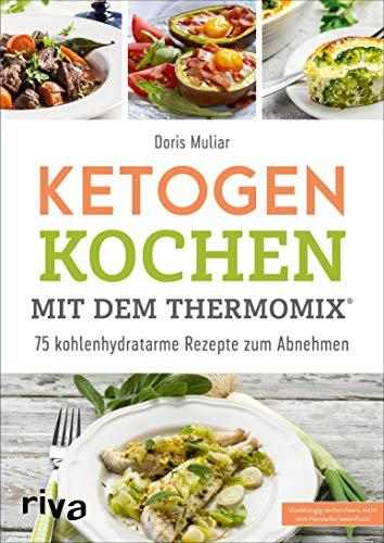 Ketogen kochen mit dem Thermomix®: 75 kohlenhydratarme Rezepte zum Abnehmen