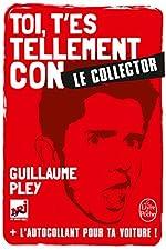 Toi t'es tellement con - Edition collector de Guillaume Pley