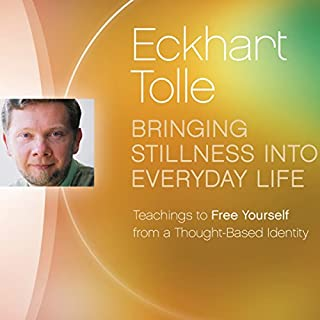 Bringing Stillness into Everyday Life     Teachings to Free Yourself from a Thought-Based Identity               By:                                                                                                                                 Eckhart Tolle                               Narrated by:                                                                                                                                 Eckhart Tolle                      Length: 1 hr and 33 mins     1 rating     Overall 5.0