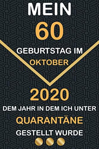 Mein 60 Geburtstag Im Oktober 2020, Dem Jahr, In Dem Ich Unter Quarantäne Gestellt Wurde: notizbuch geburtstag, Geschenkideen frauen Männer geburtstag ... Bruder Freunde ... 6 x 9 Zoll, 120 Seiten.