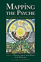Mapping the Psyche Volume 2: Planetary Aspects & the Houses of the Horoscope