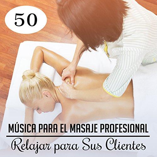 50 Música para el Masaje Profesional - Relajar para Sus Clientes, una...