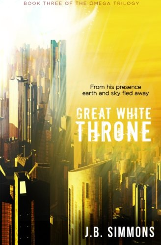 Great White Throne (The Omega Trilogy) (Volume 3)