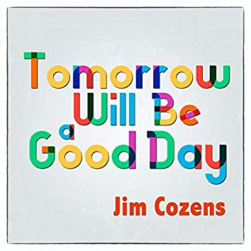 Tomorrow Will Be a Good Day