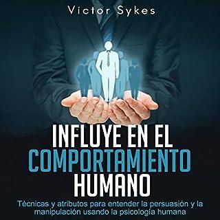 Influye En El Comportamiento Humano: Técnicas y atributos para entender la persuasión y la manipulación usando la psicología humana (Libro en Español) audiobook cover art