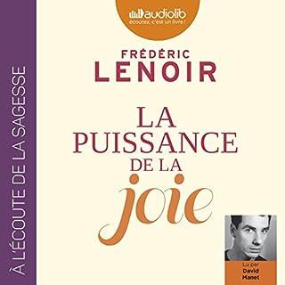 La puissance de la joie                   De :                                                                                                                                 Frédéric Lenoir                               Lu par :                                                                                                                                 David Manet                      Durée : 3 h et 56 min     55 notations     Global 4,6