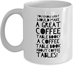 TV Sitcom Mug - A Coffee Table Book About Coffee - Jerry George Elaine Cosmo Actor Actress Series Fan Lover Funny Movie Quote Gift Idea Birthday 11 Oz