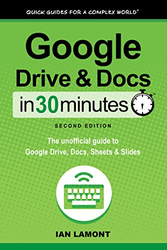 Google Drive and Docs In 30 Minutes (In 30 Minutes Series): The unofficial guide to Google's free online office and storage suite