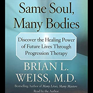 Same Soul, Many Bodies                   Written by:                                                                                                                                 Brian L. Weiss                               Narrated by:                                                                                                                                 Brian L. Weiss                      Length: 4 hrs and 32 mins     5 ratings     Overall 4.8