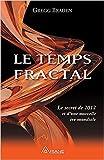 Le Temps Fractal - Le secret de 2012 et d'une nouvelle ère mondiale de Gregg Braden ,Jean Hudon (Traduction) ( 12 mai 2010 ) - 12/05/2010
