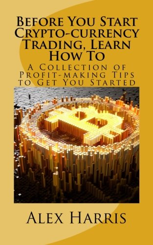 Before You Start Crypto-currency Trading, Learn How To: A Collection of Profit-making Tips to Get You Started