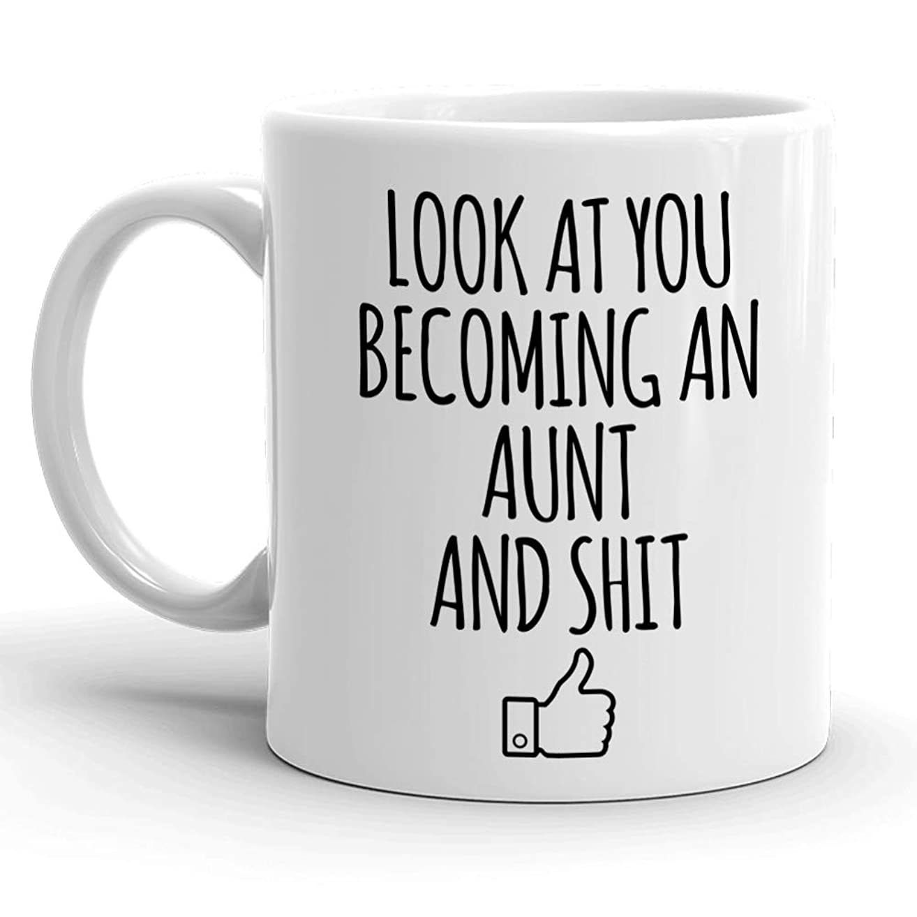 Look At You Becoming An Aunt And Shit Good Job White Ceramic 11 oz Coffee Mug, Unique Funny St Patrick's Day, Christmas, Xmas, Birthday Gifts, Hot Rude Sarcastic Mugs Memes Tea Cup