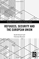 Refugees, Security and the European Union (Routledge/UACES Contemporary European Studies)