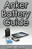 Anker Battery Guide: External Battery Packs For All Your Electronic Devices! (English Edition)