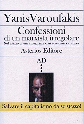Confessioni di un marxista irregolare nel mezzo di una ripugnante crisi economica europea (AD Vol. 26)