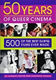 50 Years Of Queer Cinema: 500 of the Best GLBTQ Films Ever Made: 500 of the Best Gay, Lesbian, Bisexual, Transgendered, and Queer Questioning Films Ever Made