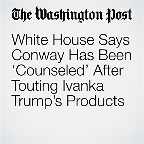 White House Says Conway Has Been 'Counseled' After Touting Ivanka Trump's Products copertina