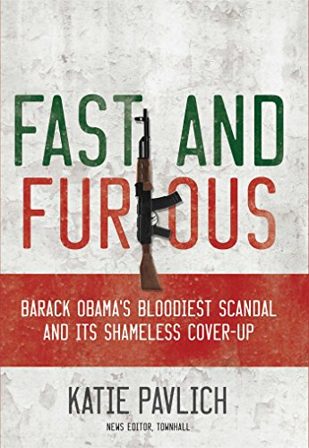 Fast and Furious: Barack Obama's Bloodiest Scandal and the Shameless Cover-Up