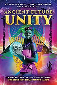 Ancient-Future Unity: Reclaim Your Roots, Liberate Your Lineage, Live a Legacy of Love (English Edition)
