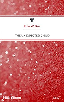 The Unexpected Child (From Here to Paternity Book 13) by [Kate Walker]