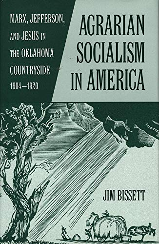 Agrarian Socialism in America: Marx, Jefferson, and Jesus in the Oklahoma Countryside, 1904–1920