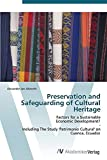 Preservation and Safeguarding of Cultural Heritage: Factors for a Sustainable Economic Development? - Including The Study 'Patrimonio Cultural' on Cuenca, Ecuador