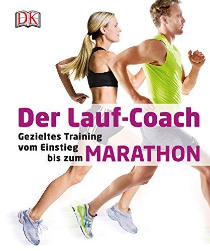 Der Lauf-Coach: Gezieltes Training vom Einstieg bis zum Marathon