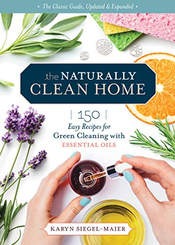 The Naturally Clean Home, 3rd Edition: 150 Nontoxic Recipes for Cleaning and Disinfecting with Essential Oils