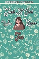 Just A Girl Who Loves Fox Gift Women Notebook Planner: College,Finance,Homeschool,Appointment,Bill,To Do List,Passion,6x9 in ,Work List,Management,Teacher,Book,Gift