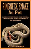 RINGNECK SNAKE AS PET: Understanding Ringneck Snake Breeding, Care Guidelines, Feeding, Health Issues And Many Others (English Edition)