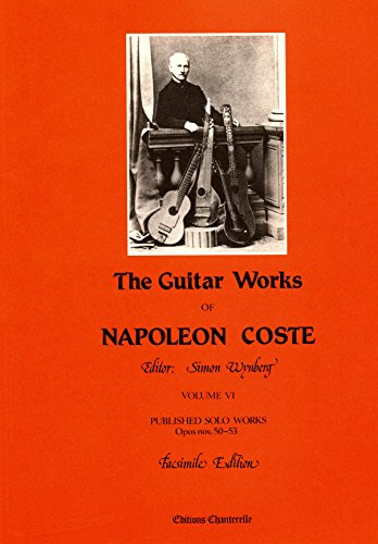 The Guitar Works of Napolleon Koste: volume 6 - FACSIMILE Edition - PUBLISHED SOLO WORKS OP.50-53