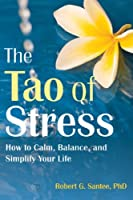 The Tao of Stress: How to Calm, Balance, and Simplify Your Life by Robert G. Santee PhD(2013-11-01)