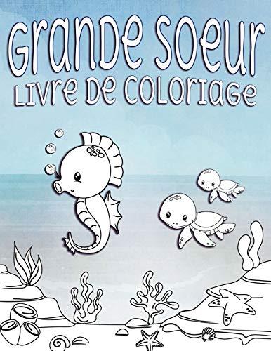 Grande Sœur Livre de Coloriage: Parfait pour les grandes sœurs âges 2-6 : Idée cadeau mignon pour les tout-petits, Coloriage Pages pour l'océan et la ... mer créature aimant nouveaux frères et soeurs